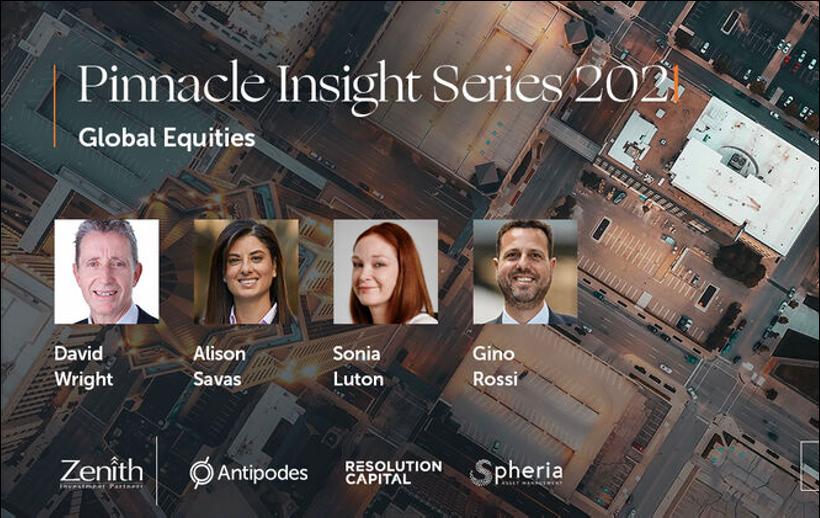 Pinnacle Insight Series 2021: Global Equities (Antipodes, Resolution Capital, Spheria)
